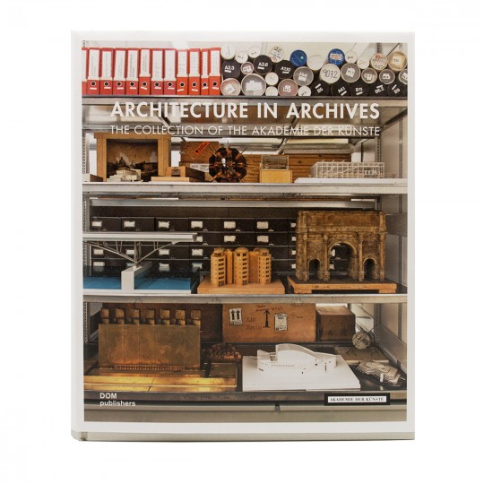 Architecture in Archives. The Collection of the Akademie der Künste / Архитектура в архивах. Коллекция Берлинской Академии искусств (Английский)